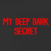 My Deep Dark Secret